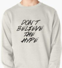 Don't Believe The Hype Pullover