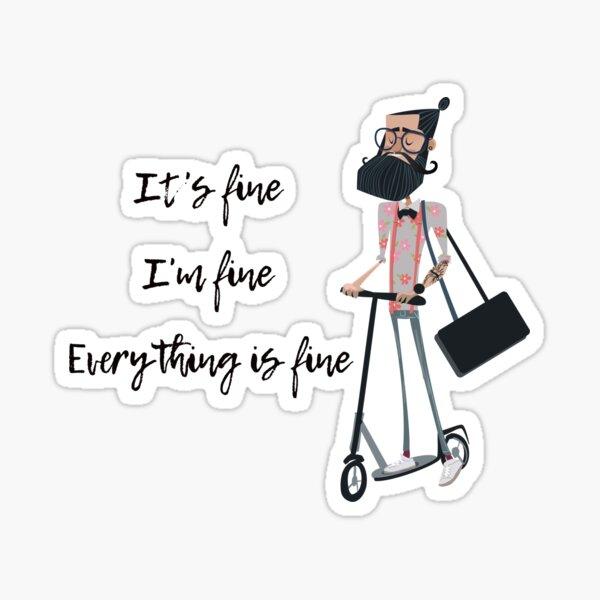 It's fine I'm fine Everything is fine Sticker