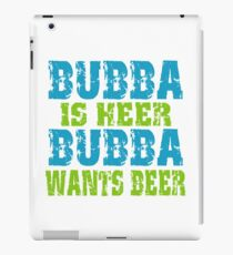 Funny Bubba Is Here For Beer iPad Case/Skin
