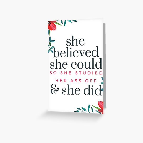 She Believed She Could So She Studied Her Ass Off And She Did  Greeting Card