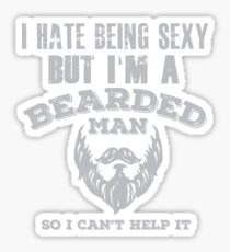 I Hate Being Sexy But I'm a Bearded Man So I Can't Help It Sticker