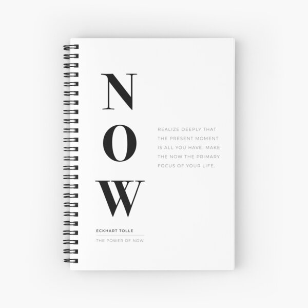 Now, The Power of Now by Eckhart Tolle Book quote Spiral Notebook