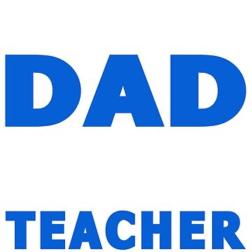 PROUD DAD OF A TEACHER by maico