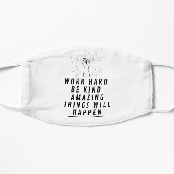 work hard be kind amazing things will happen Mask