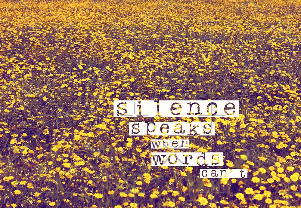 silence speaks when words can't by Ingrid Beddoes