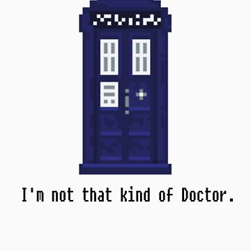 Not that kind of Doctor. by Awkwardphoton