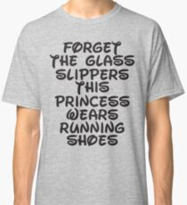 Forget The Glass Slippers, This Princess Wears Running Shoes Classic T-Shirt