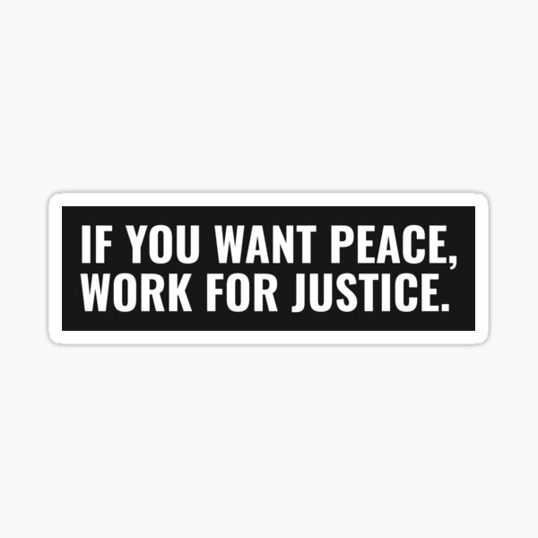 If You Want Peace, Work For Justice. Sticker