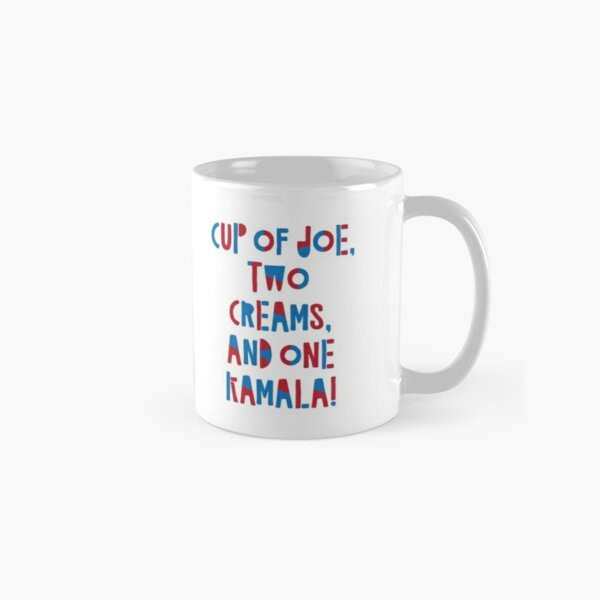 Cup of Joe, Two Creams, and a One Kamala Classic Mug