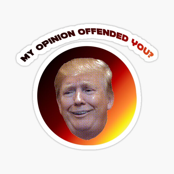 My Opinion Offended You? Sticker