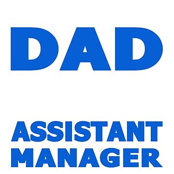 PROUD DAD OF AN Assistant Manager by maico