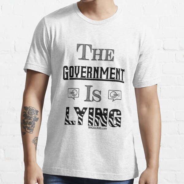 The Government Is Lying Essential T-Shirt
