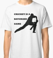 CRICKET IS A BATSMANS GAME Classic T-Shirt