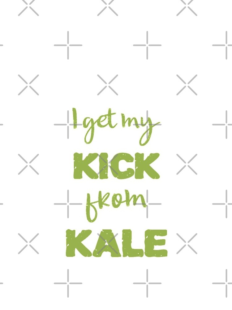 I Get My Kick From Kale by nikkihstokes
