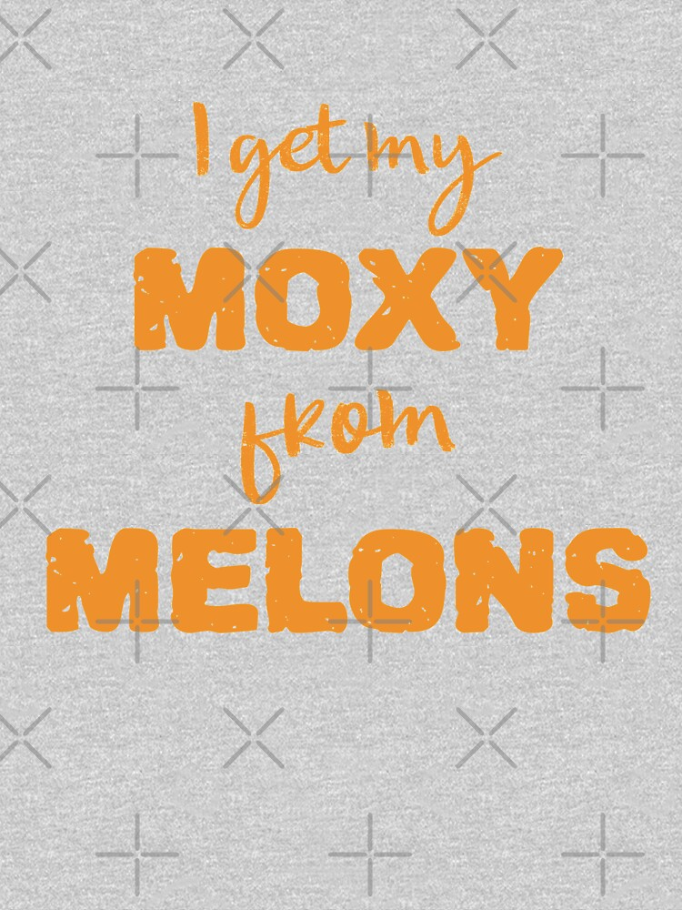 I Get My Moxie From Melons by nikkihstokes