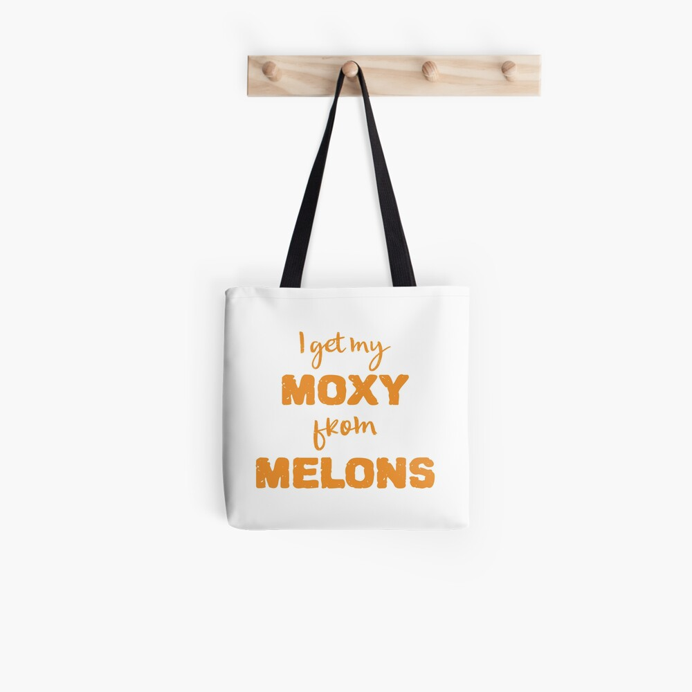 I Get My Moxie From Melons Tote Bag