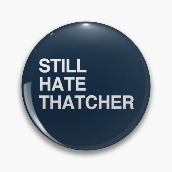 TOUJOURS HATE THATCHER Badge