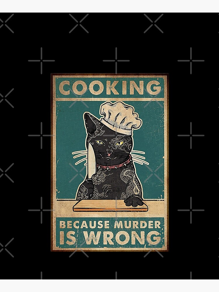 Black Cat Cooking because murder is wrong cat lover gifts by moonchildworld