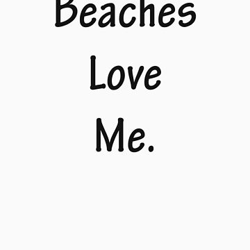 Beaches Love Me by TimS