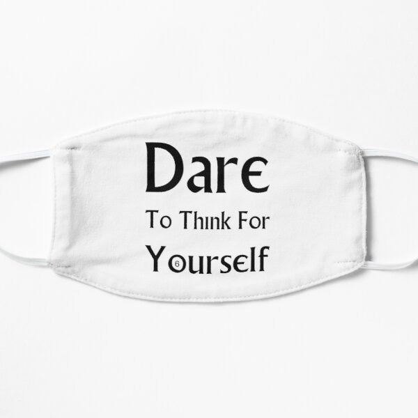 Dare To Think For Yourself Flat Mask