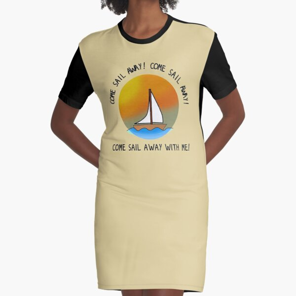 Come Sail Away - Styx Design Graphic T-Shirt Dress