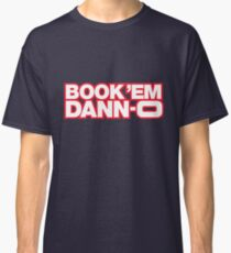 BOOK 'EM DANN-O! Classic T-Shirt
