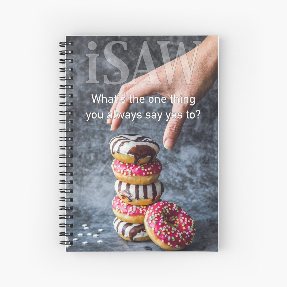 What's The One Thing You Always Say Yes To Spiral Notebook
