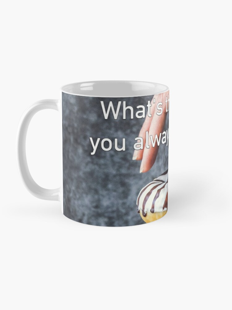 Alternate view of What's The One Thing You Always Say Yes To Mug