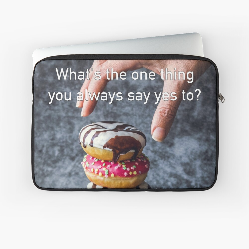 What's The One Thing You Always Say Yes To Laptop Sleeve