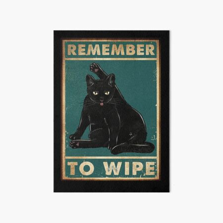 Black Cat Remember to wipe funny gift for cat lover  Art Board Print