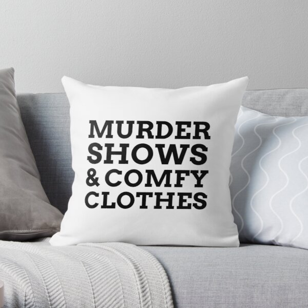Murder Shows And Comfy Clothes Throw Pillow