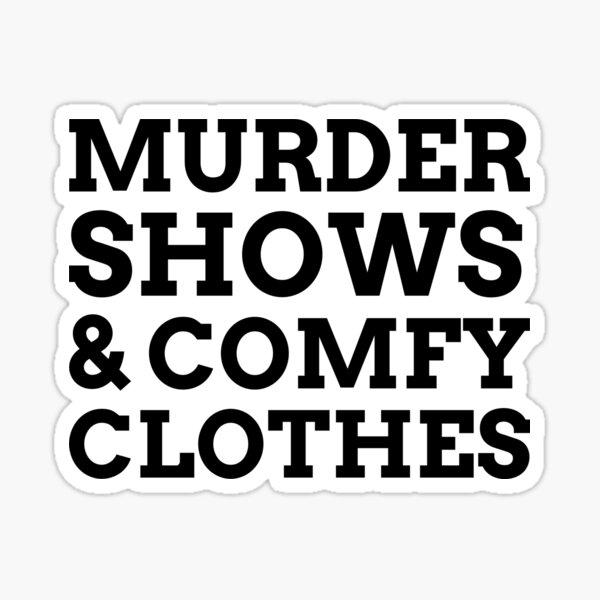Murder Shows And Comfy Clothes Sticker
