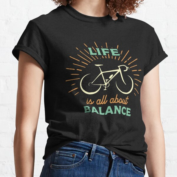 Cycling - Life Is All About Balance Classic T-Shirt
