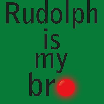 Rudolph Is My Bro by Area51