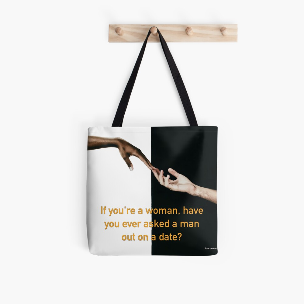 Have You Ever Asked A Man Out On A Date Tote Bag
