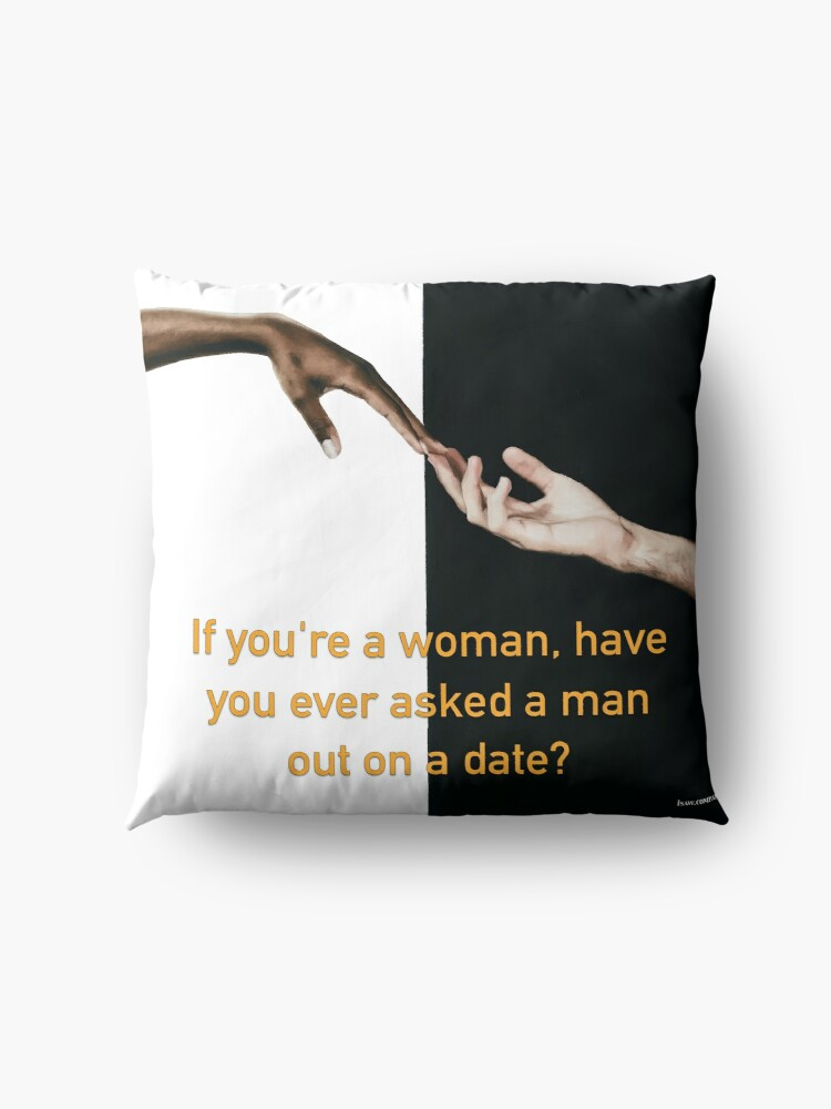 Alternate view of Have You Ever Asked A Man Out On A Date Floor Pillow