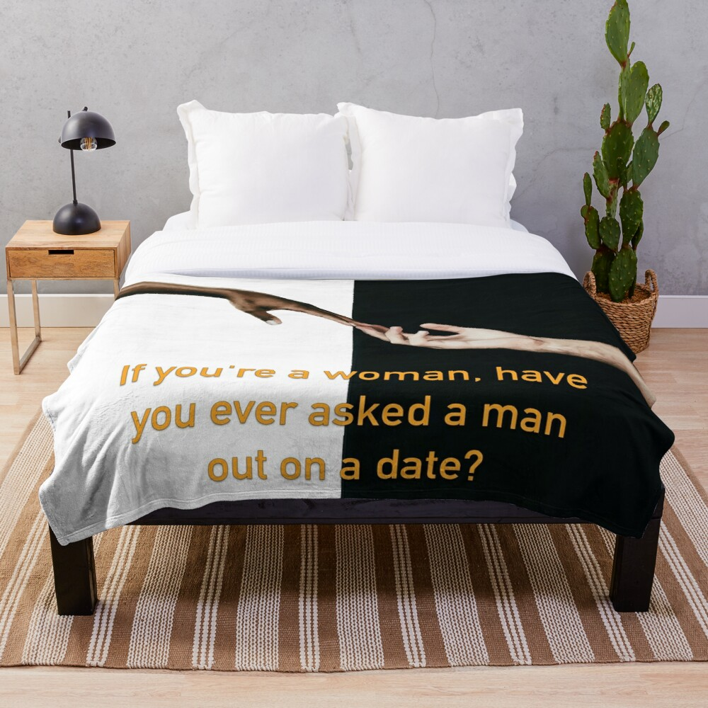 Have You Ever Asked A Man Out On A Date Throw Blanket