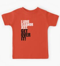 I Love Eleanor Jest. Get Over It! Kids Clothes