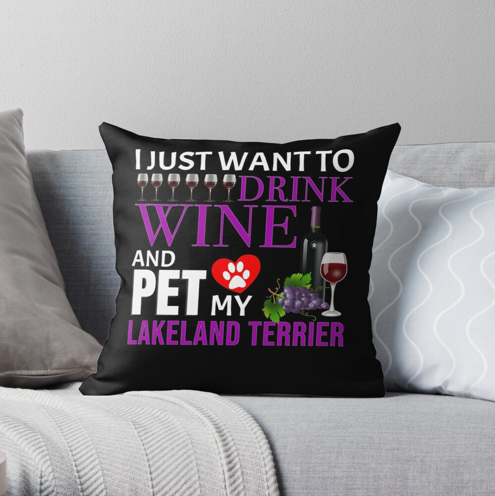 I Just Want To Drink Wine And Pet My Lakeland Terrier - Lakeland Terrier Throw Pillow
