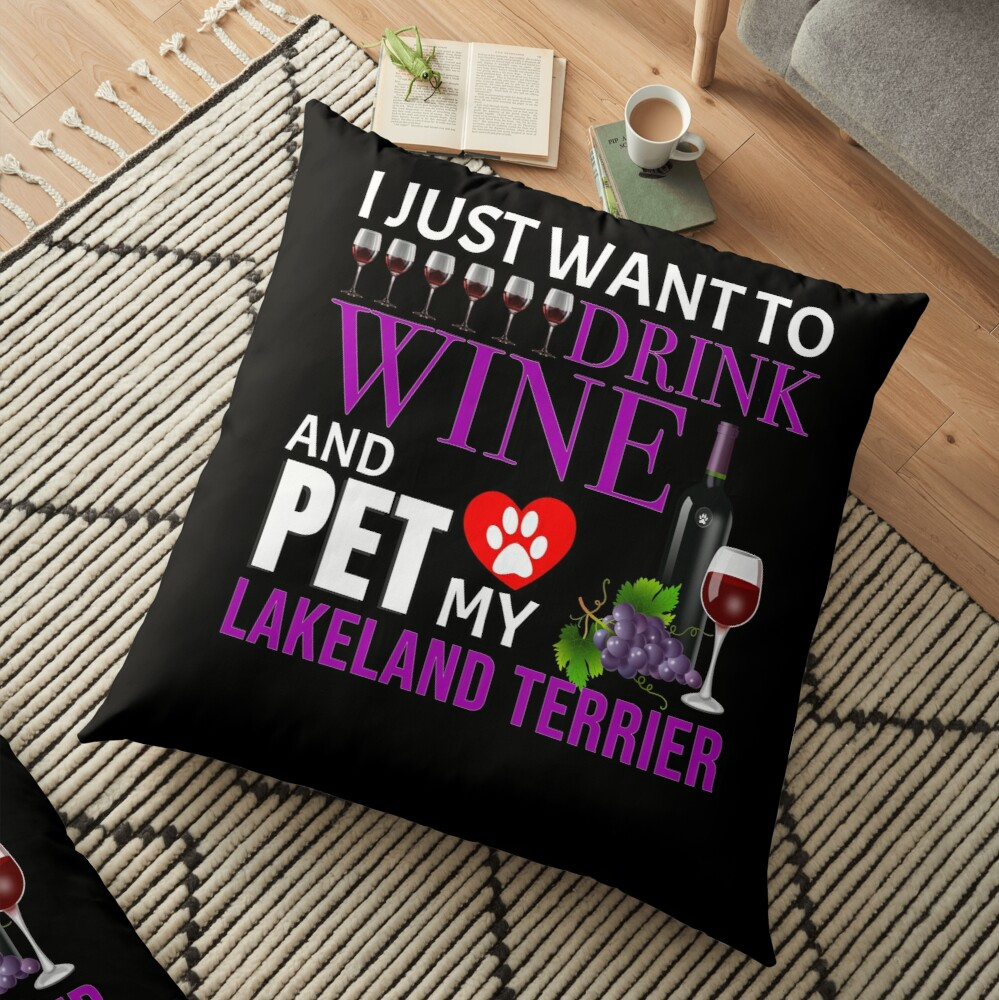 I Just Want To Drink Wine And Pet My Lakeland Terrier - Lakeland Terrier Floor Pillow