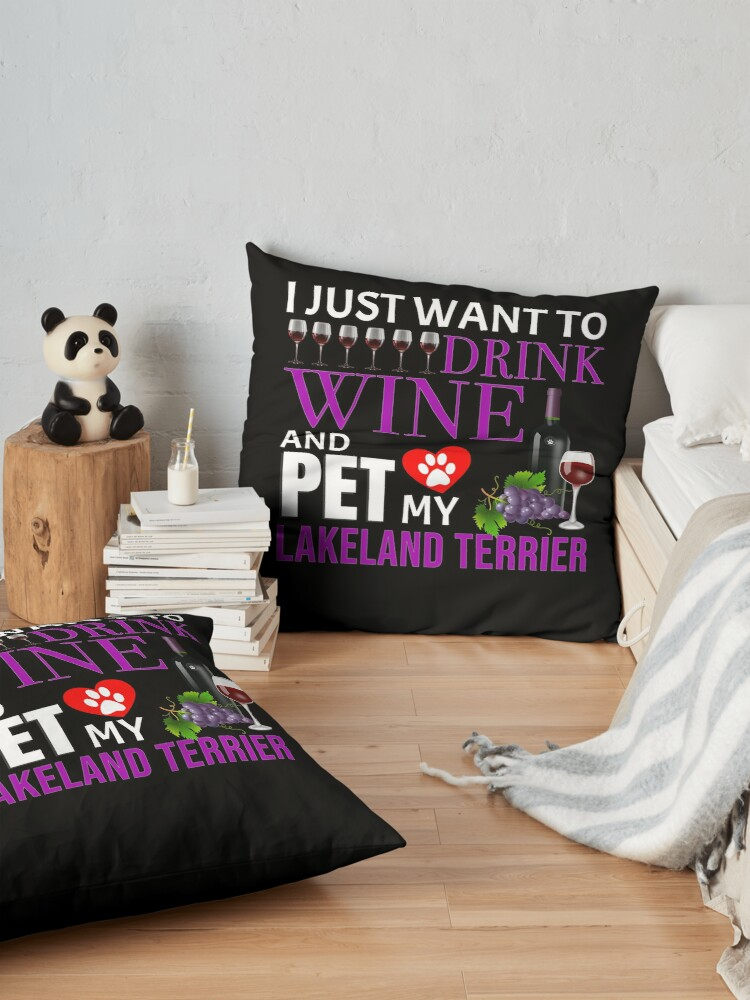 Alternate view of  I Just Want To Drink Wine And Pet My Lakeland Terrier - Lakeland Terrier Floor Pillow