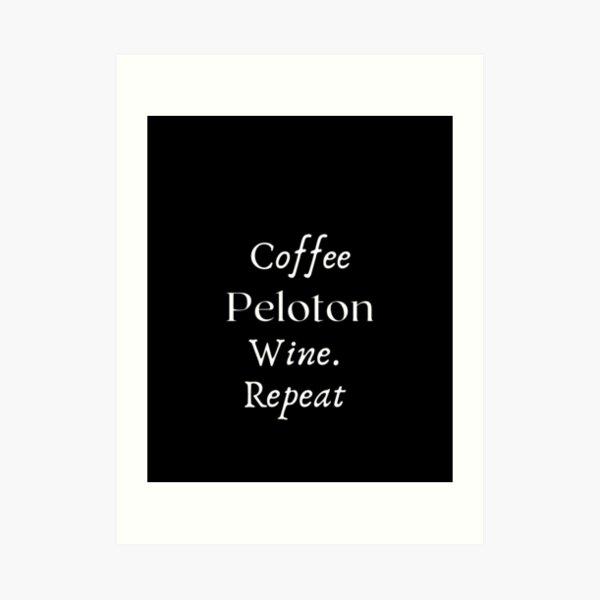 Womens Coffee. Peloton. Wine. Repeat Art Print