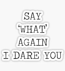 Say 'what' again I dare you- Pulp Fiction Quote Sticker