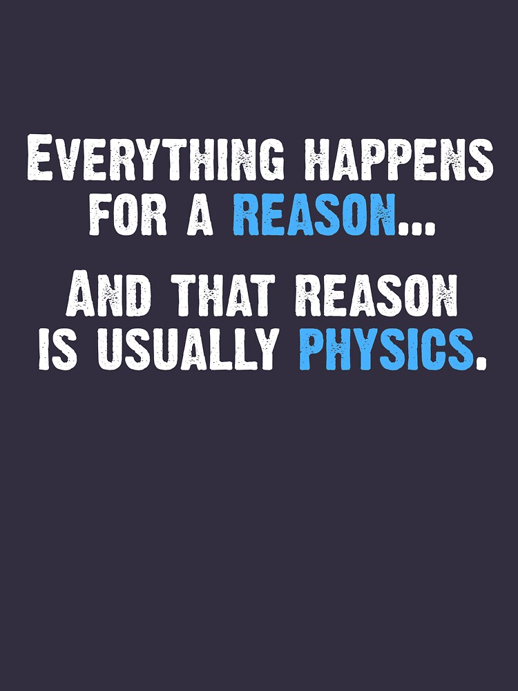 Physics is the Reason | Unisex T-Shirt