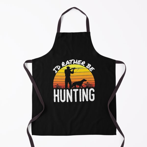 Bird Hunter I'd Rather Be Hunting Apron