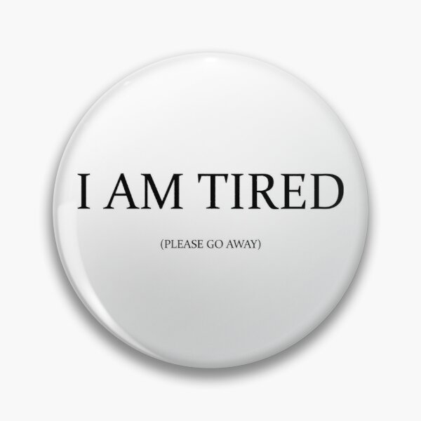 I am Tired Pin