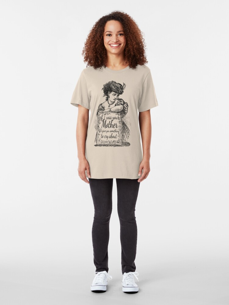 Alternate view of I know that my mother would never have put up with such poor behavior Slim Fit T-Shirt