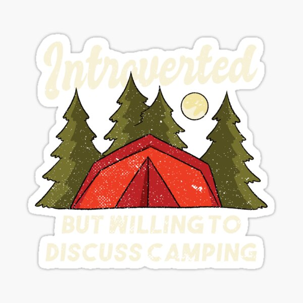 Introverted But Willing To Discuss Camping Sticker
