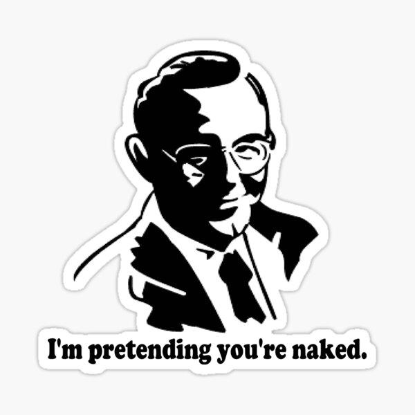 I'm Pretending You're Naked Sticker