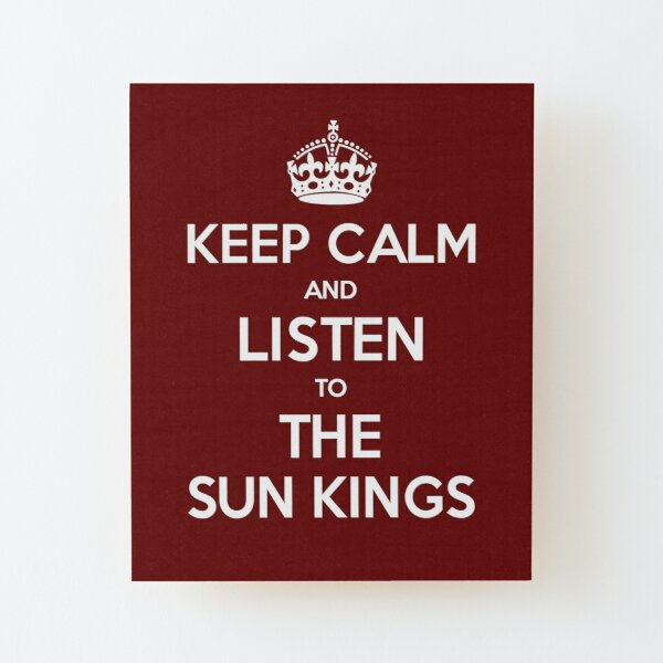 The Sun Kings - Keep Calm and Listen Wood Mounted Print
